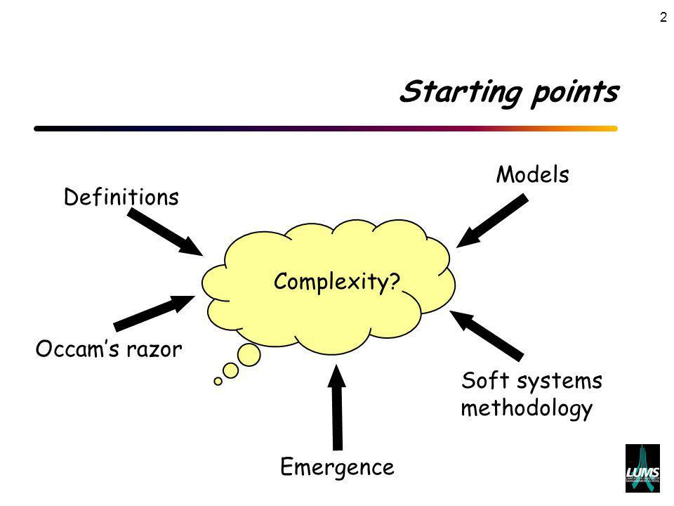 2 Starting points Complexity Definitions Occams razor Emergence Models Soft systems methodology