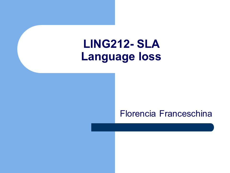 LING212- SLA Language loss Florencia Franceschina