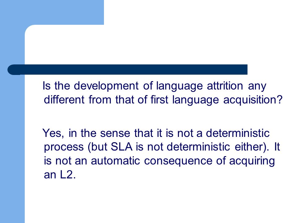 Is the development of language attrition any different from that of first language acquisition.