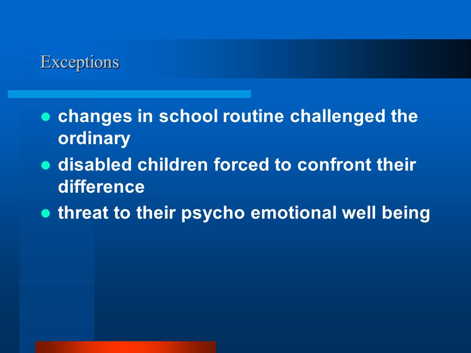 Exceptions changes in school routine challenged the ordinary disabled children forced to confront their difference threat to their psycho emotional well being