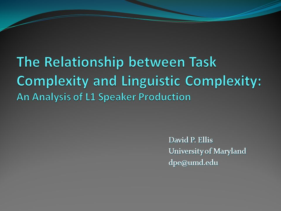 Preliminary Conclusion Increase the complexity of tasks to induce linguistically complex output.