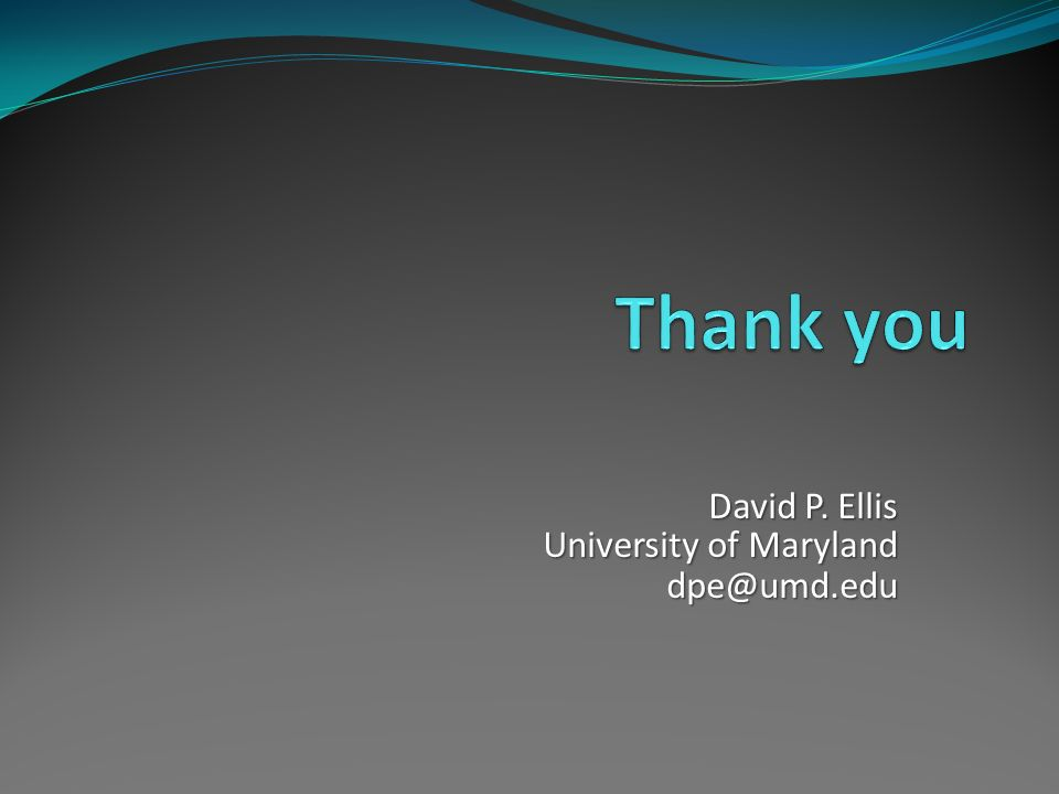 David P. Ellis University of Maryland dpe@umd.edu