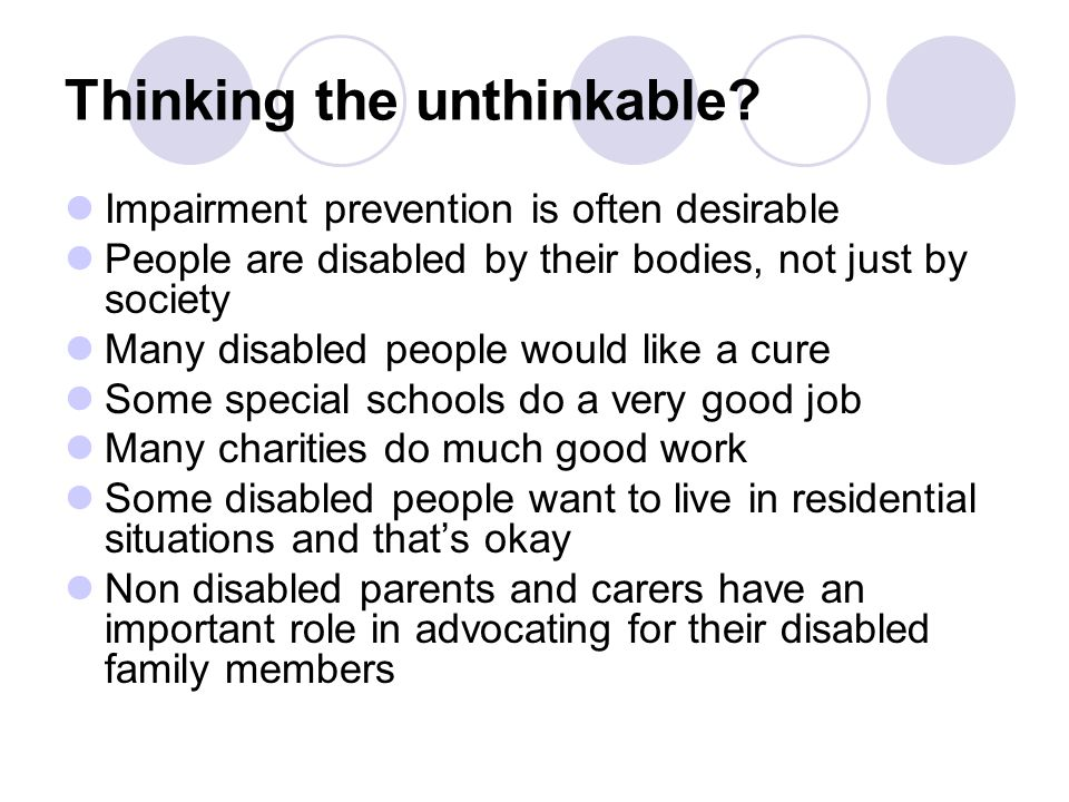 Thinking the unthinkable? Impairment prevention is often desirable People are disabled by their bodies, not just by society Many disabled people would