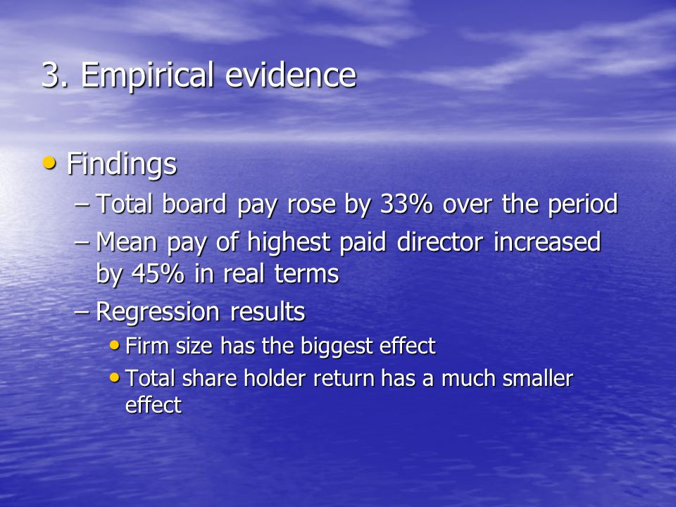 3. Empirical evidence Findings Findings –Total board pay rose by 33% over the period –Mean pay of highest paid director increased by 45% in real terms