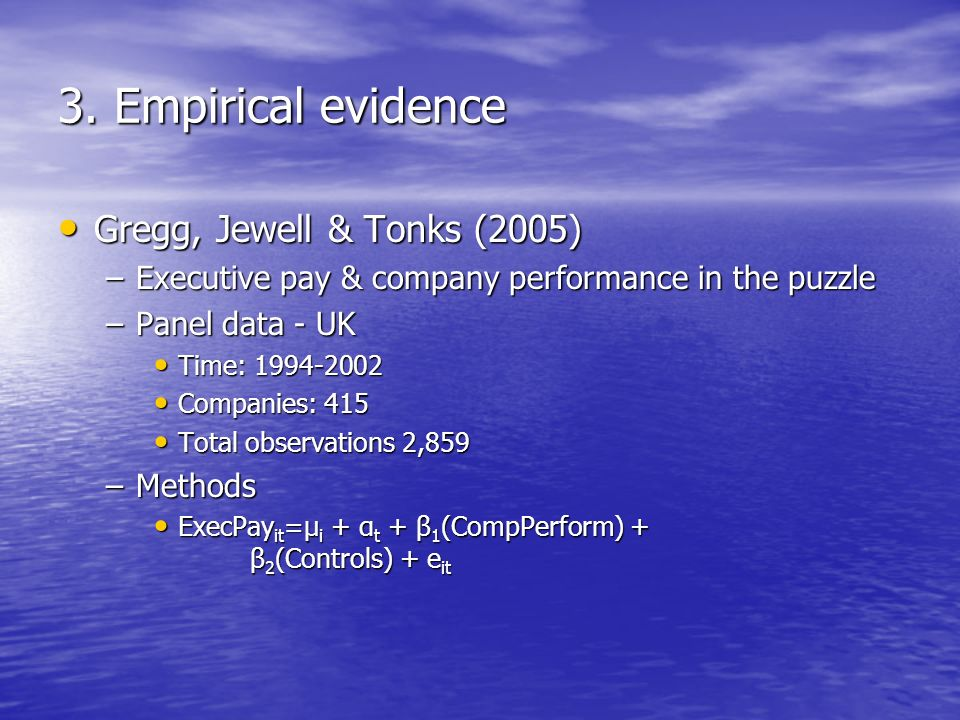 3. Empirical evidence Gregg, Jewell & Tonks (2005) Gregg, Jewell & Tonks (2005) –Executive pay & company performance in the puzzle –Panel data - UK Ti