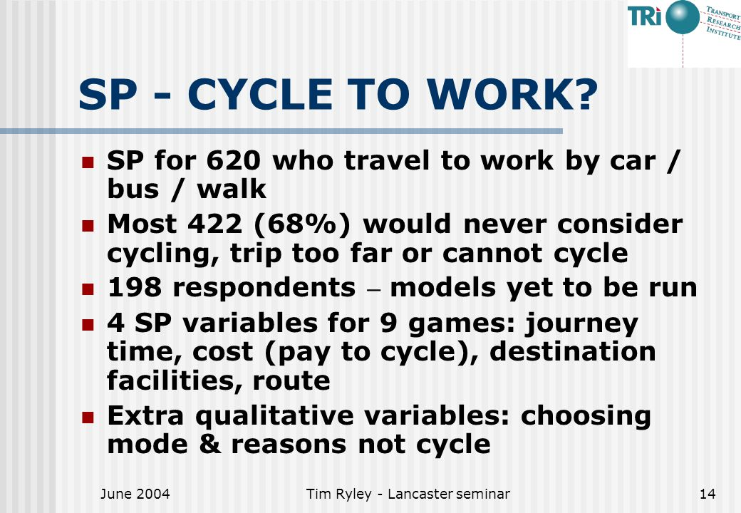 June 2004Tim Ryley - Lancaster seminar14 SP - CYCLE TO WORK.