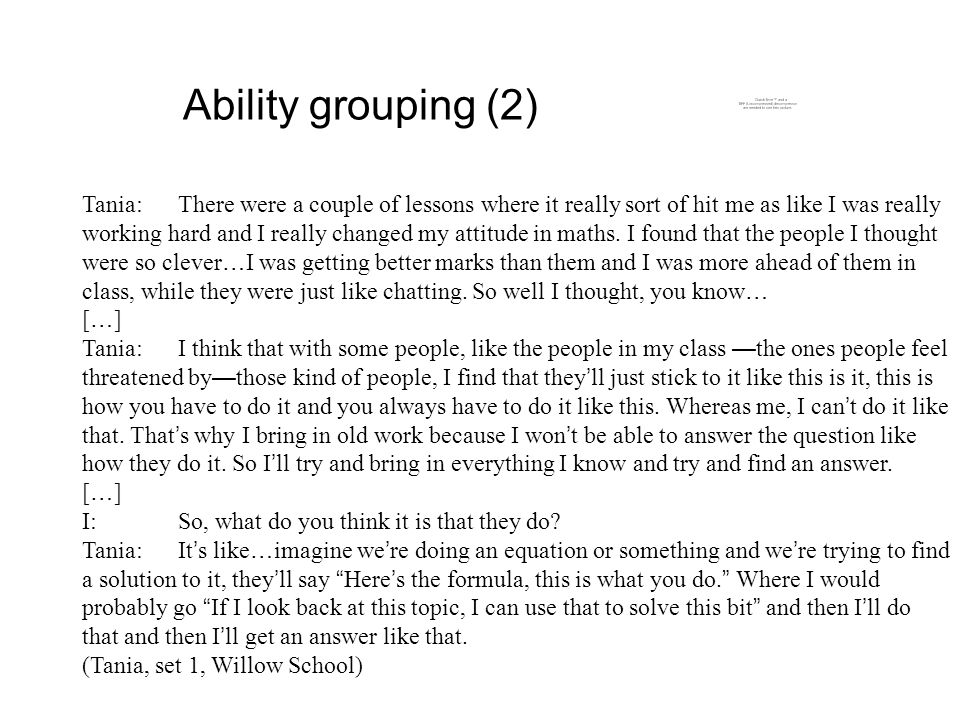 Ability grouping (2) Tania:There were a couple of lessons where it really sort of hit me as like I was really working hard and I really changed my attitude in maths.