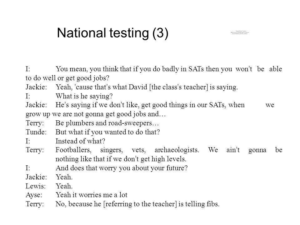 National testing (3) I:You mean, you think that if you do badly in SATs then you won t be able to do well or get good jobs.