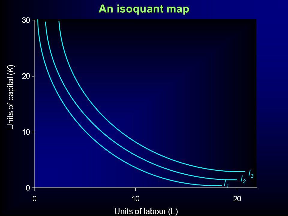I2I2 I3I3 Units of capital (K) Units of labour (L) An isoquant map I1I1