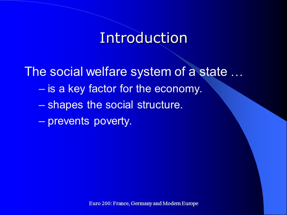 Euro 200: France, Germany and Modern Europe Introduction The social welfare system of a state … –is a key factor for the economy. –shapes the social s