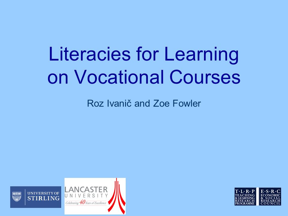 Literacies for Learning on Vocational Courses Roz Ivanič and Zoe Fowler
