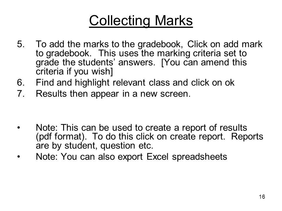 16 Collecting Marks 5.To add the marks to the gradebook, Click on add mark to gradebook.