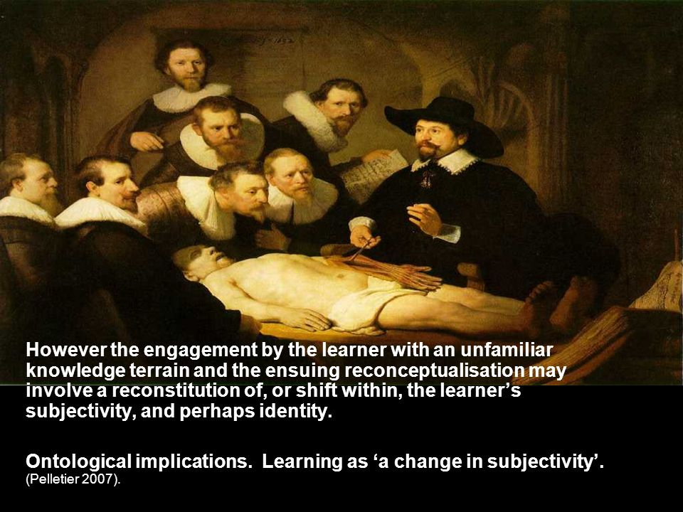 However the engagement by the learner with an unfamiliar knowledge terrain and the ensuing reconceptualisation may involve a reconstitution of, or shi
