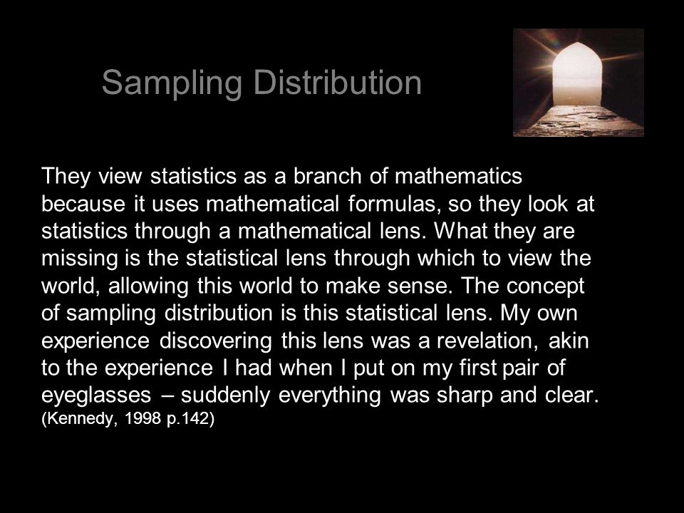 They view statistics as a branch of mathematics because it uses mathematical formulas, so they look at statistics through a mathematical lens. What th