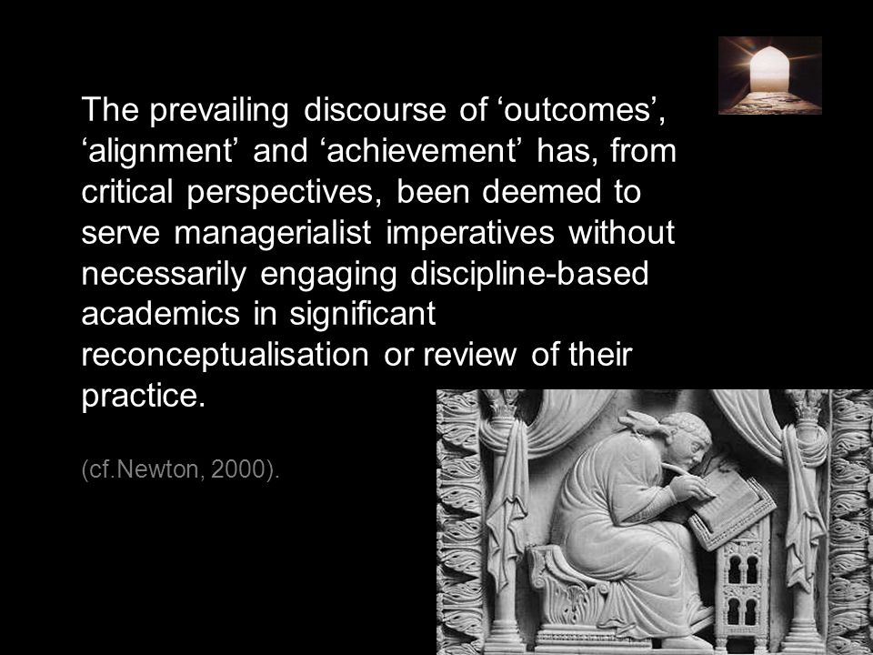 The prevailing discourse of outcomes, alignment and achievement has, from critical perspectives, been deemed to serve managerialist imperatives withou