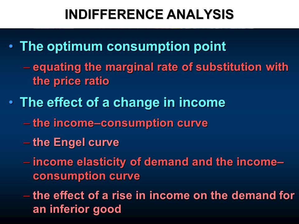 INDIFFERENCE ANALYSIS The optimum consumption pointThe optimum consumption point –equating the marginal rate of substitution with the price ratio The