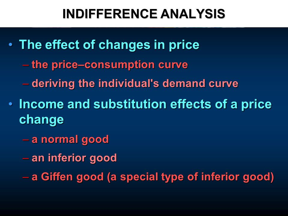INDIFFERENCE ANALYSIS The effect of changes in priceThe effect of changes in price –the price–consumption curve –deriving the individual's demand curv
