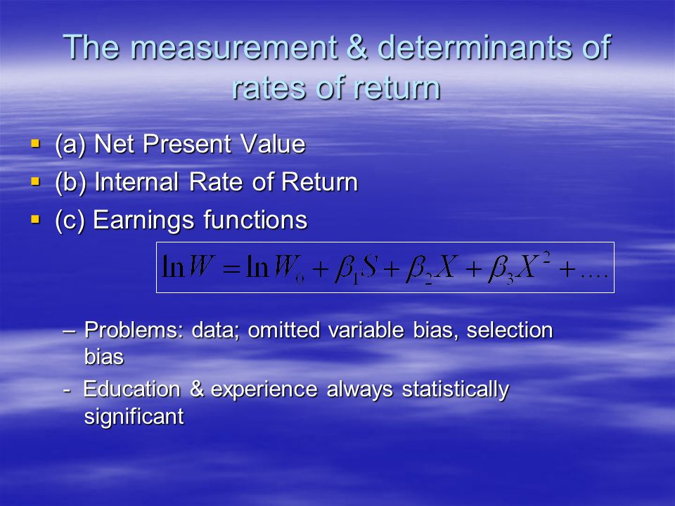 The measurement & determinants of rates of return (a) Net Present Value (a) Net Present Value (b) Internal Rate of Return (b) Internal Rate of Return