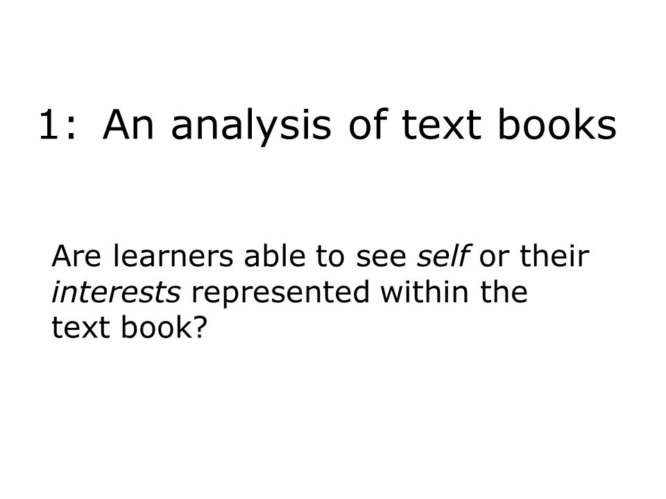 1: An analysis of text books Are learners able to see self or their interests represented within the text book?