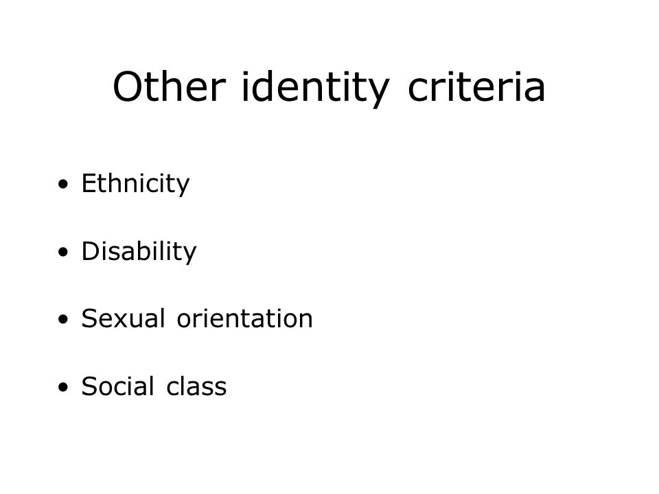 Other identity criteria Ethnicity Disability Sexual orientation Social class