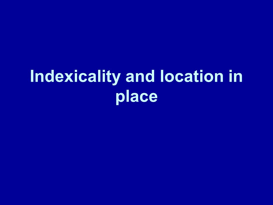 Indexicality and location in place