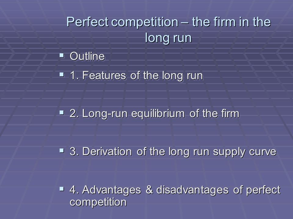 Perfect competition – the firm in the long run Outline Outline 1. Features of the long run 1. Features of the long run 2. Long-run equilibrium of the