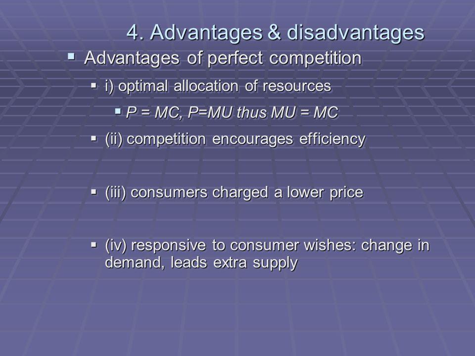 4. Advantages & disadvantages Advantages of perfect competition Advantages of perfect competition i) optimal allocation of resources i) optimal alloca
