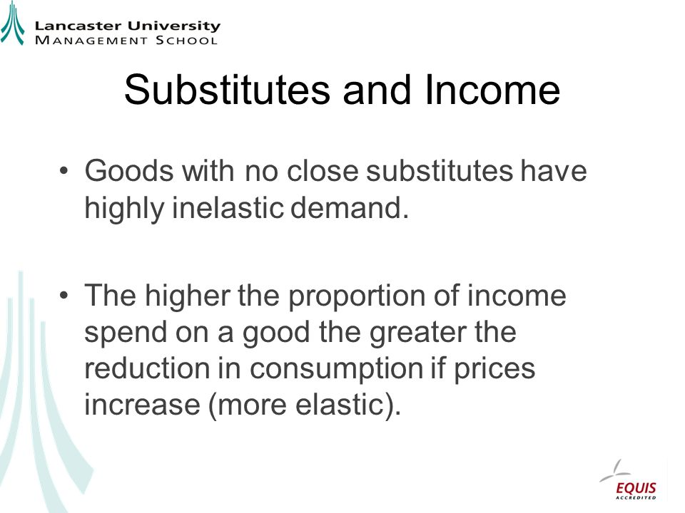Substitutes and Income Goods with no close substitutes have highly inelastic demand.