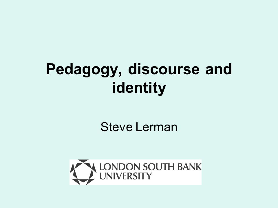 Pedagogy, discourse and identity Steve Lerman