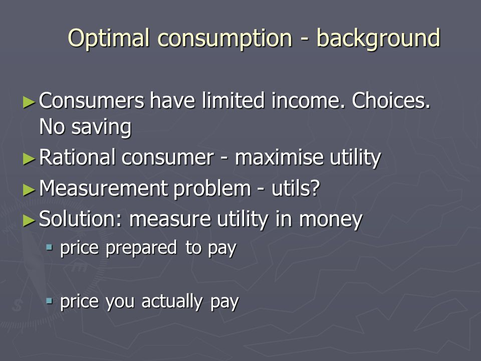 Optimal consumption - background Consumers have limited income. Choices. No saving Consumers have limited income. Choices. No saving Rational consumer