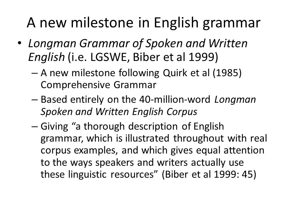 Features of corpus-based grammars Paying attention to the differences in speech and writing Taking account of register/genre variations Providing frequency information Treating lexis as an integral part of grammatical description Giving authentic examples