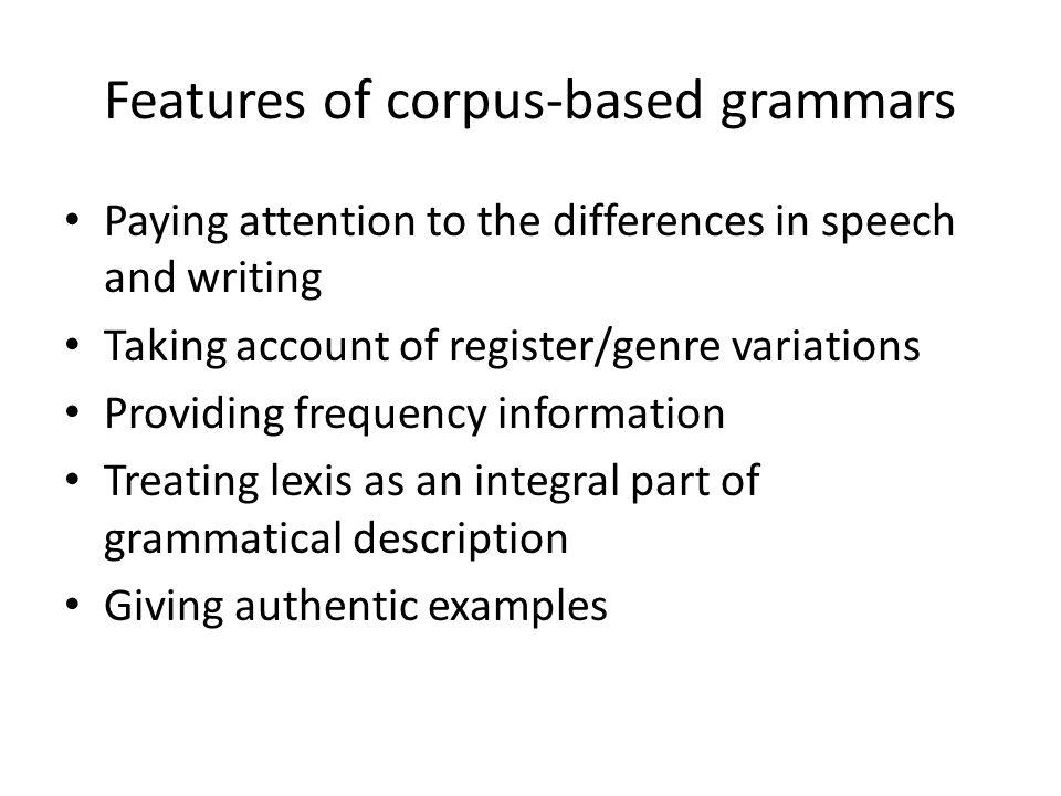 Some examples of corpus grammars Corpus-based English grammars focusing on speech – Carter, R.
