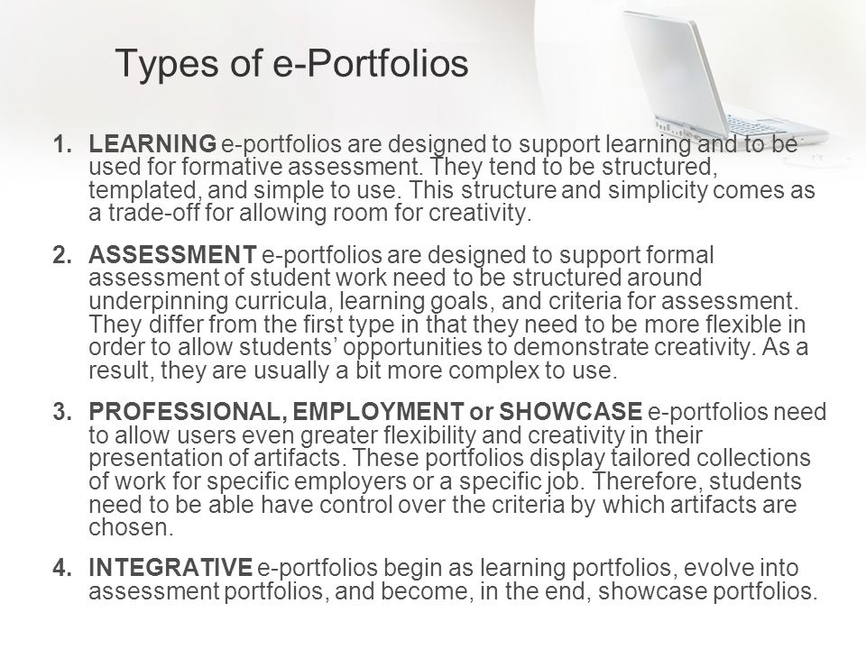 Types of e-Portfolios across Sampled Disciplines: So many terms, so little time… Computer Science DentistryDramaEducation Learning Formative Assessment Assessment StructuredSummative Assessment Employment Showcase Integrative