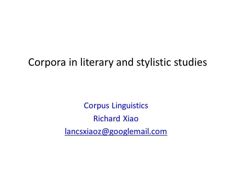 Corpora in literary and stylistic studies Corpus Linguistics Richard Xiao lancsxiaoz@googlemail.com