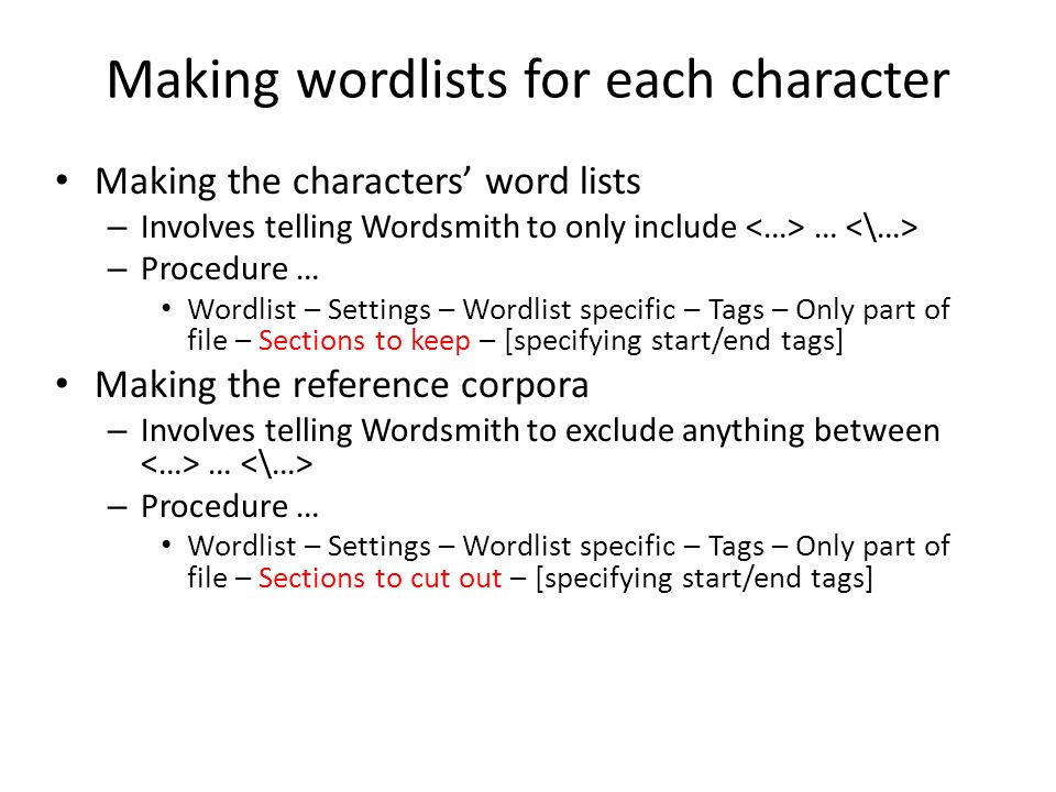 Making wordlists for each character Making the characters word lists – Involves telling Wordsmith to only include … – Procedure … Wordlist – Settings