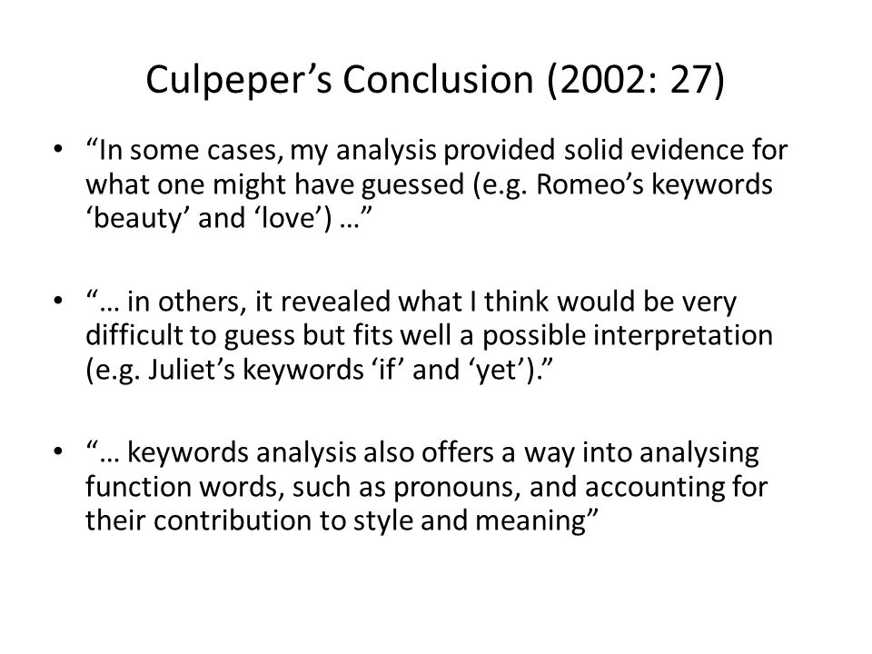 Culpepers Conclusion (2002: 27) In some cases, my analysis provided solid evidence for what one might have guessed (e.g. Romeos keywords beauty and lo