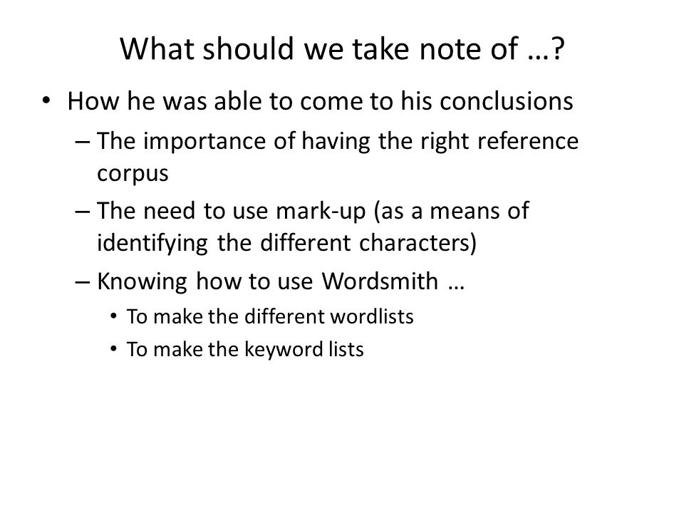 What should we take note of …? How he was able to come to his conclusions – The importance of having the right reference corpus – The need to use mark