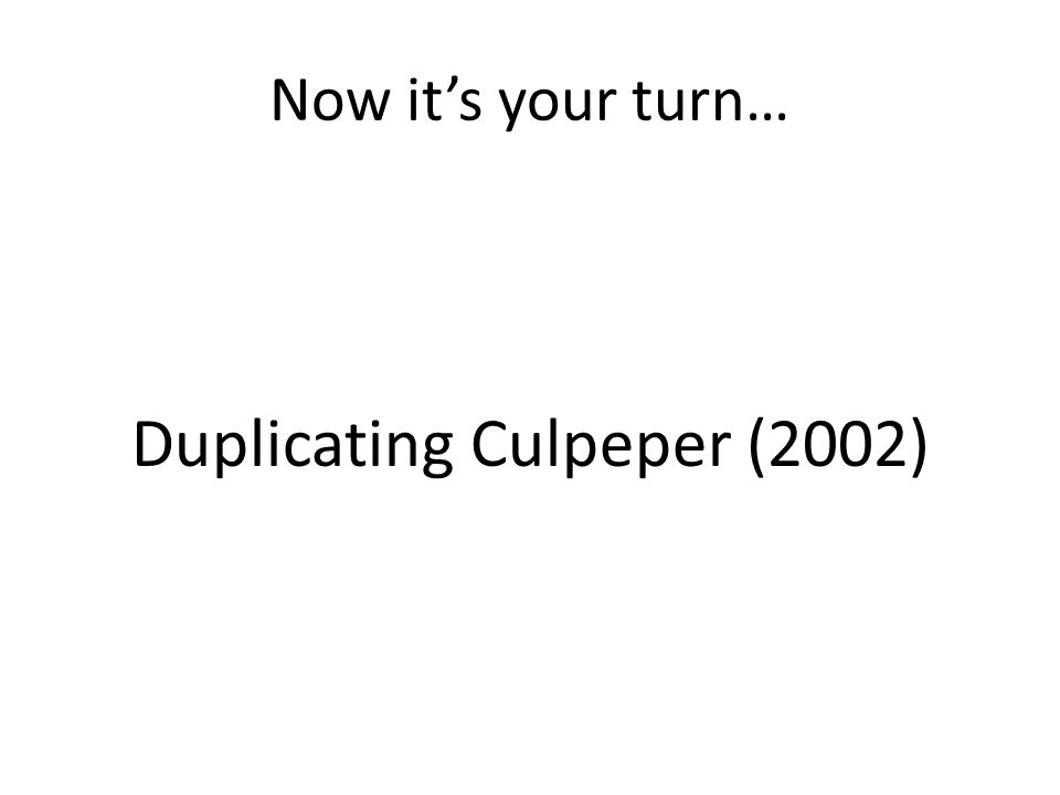 Now its your turn… Duplicating Culpeper (2002)