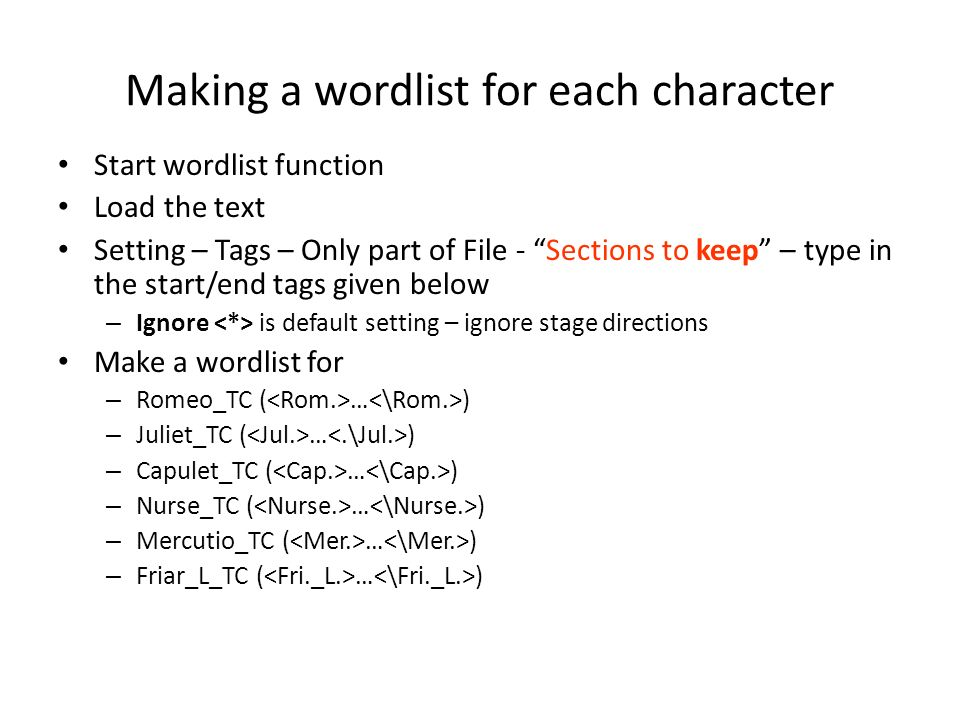 Making a wordlist for each character Start wordlist function Load the text Setting – Tags – Only part of File - Sections to keep – type in the start/e