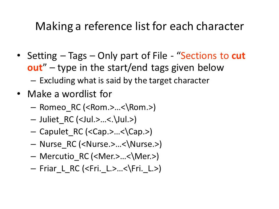 Making a reference list for each character Setting – Tags – Only part of File - Sections to cut out – type in the start/end tags given below – Excludi