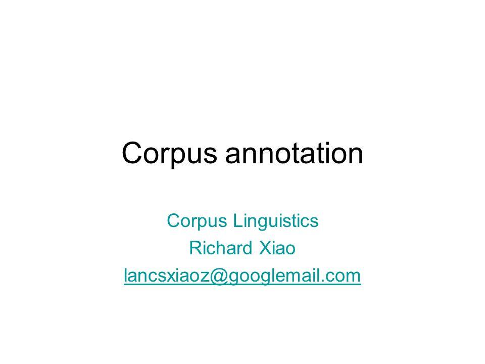 Corpus annotation Corpus Linguistics Richard Xiao lancsxiaoz@googlemail.com
