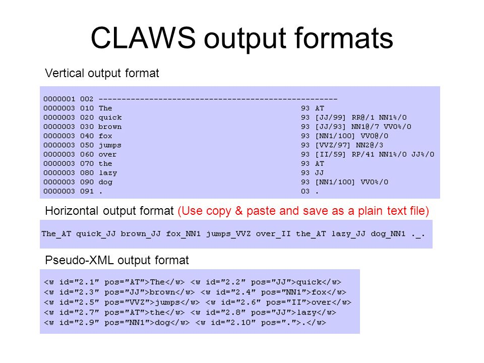 CLAWS output formats Vertical output format Horizontal output format (Use copy & paste and save as a plain text file) Pseudo-XML output format