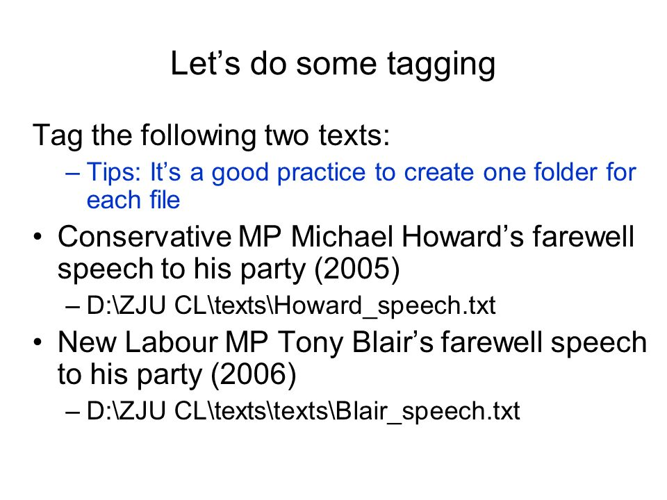Lets do some tagging Tag the following two texts: –Tips: Its a good practice to create one folder for each file Conservative MP Michael Howards farewe