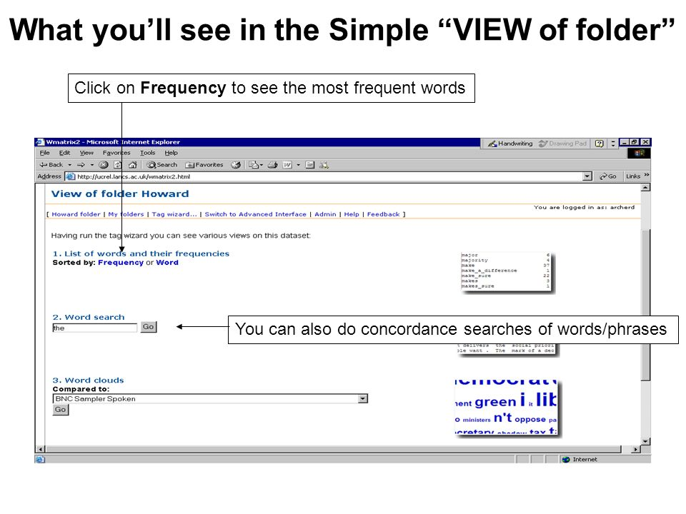 What youll see in the Simple VIEW of folder Click on Frequency to see the most frequent words You can also do concordance searches of words/phrases