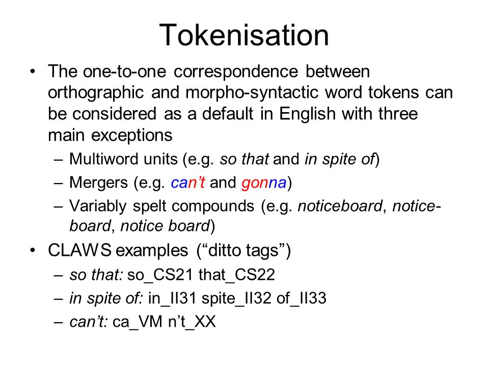 Tokenisation The one-to-one correspondence between orthographic and morpho-syntactic word tokens can be considered as a default in English with three