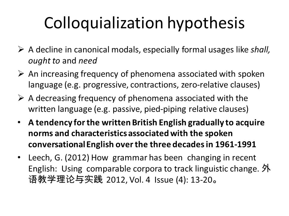 Colloquialization hypothesis A decline in canonical modals, especially formal usages like shall, ought to and need An increasing frequency of phenomen