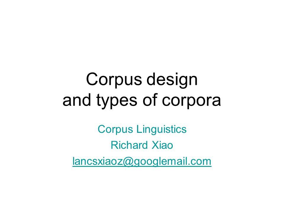 Corpus design and types of corpora Corpus Linguistics Richard Xiao lancsxiaoz@googlemail.com