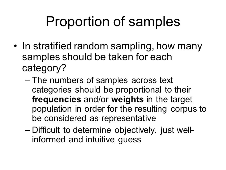 Proportion of samples In stratified random sampling, how many samples should be taken for each category? –The numbers of samples across text categorie