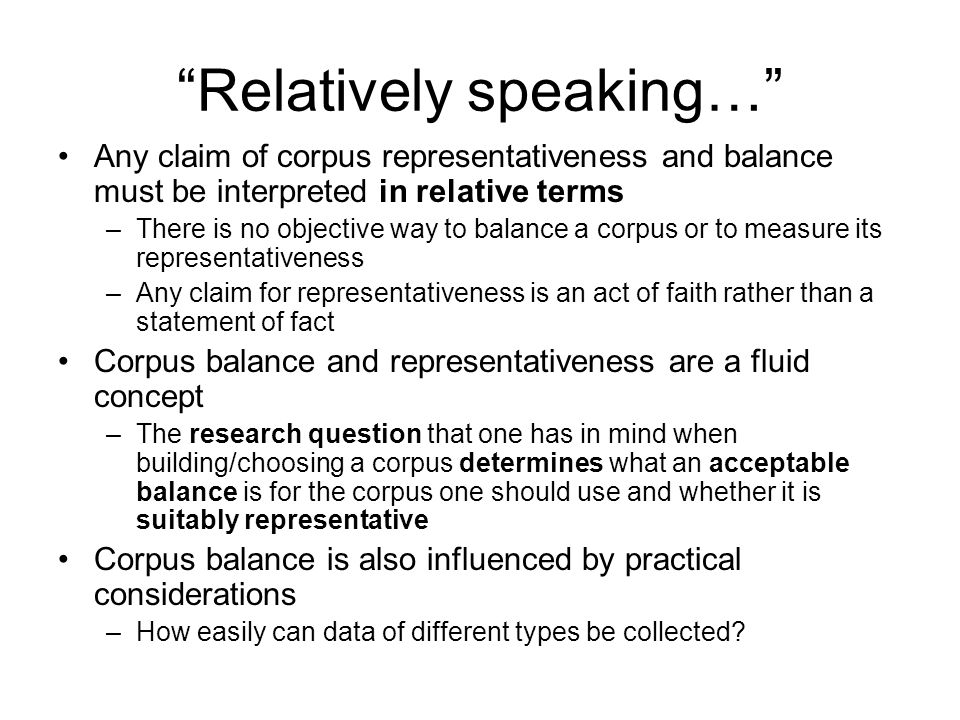 Relatively speaking… Any claim of corpus representativeness and balance must be interpreted in relative terms –There is no objective way to balance a