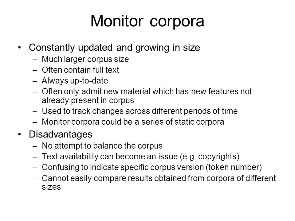 Monitor corpora Constantly updated and growing in size –Much larger corpus size –Often contain full text –Always up-to-date –Often only admit new mate